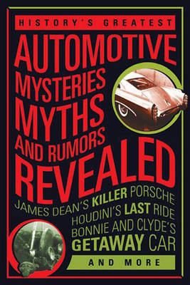 History'S Greatest Automotive Mysteries, Myths, and Rumors Revealed by Matt Stone