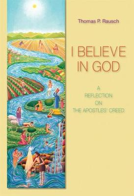 I Believe in God by Thomas P. Rausch, SJ