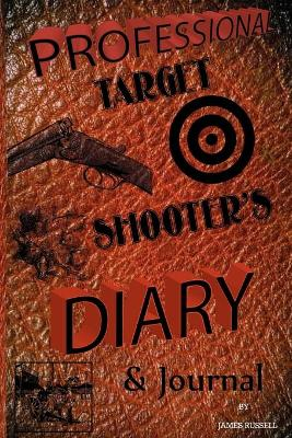 Professional Target Shooter's Diary and Journal by James Russell