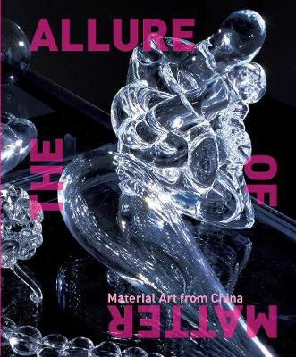 The Allure of Matter: Material Art from China book