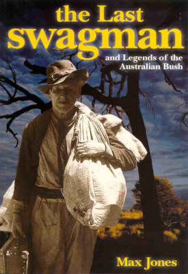 The Last Swagman and Legends of the Australian Bush by Max Jones