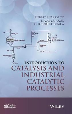 Introduction to Catalysis and Industrial Catalyticprocesses by Robert J. Farrauto