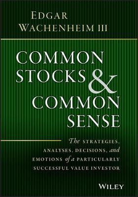 Common Stocks and Common Sense by Edgar Wachenheim