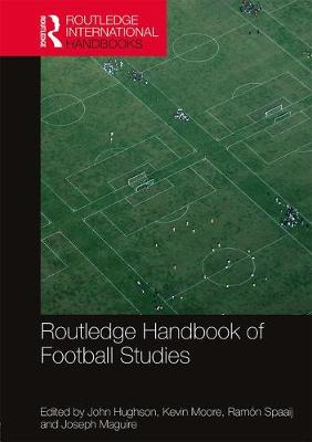 Routledge Handbook of Football Studies by John Hughson