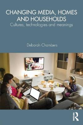 Changing Media, Homes and Households by Deborah Chambers