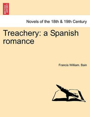 Treachery: A Spanish Romance by Francis William Bain