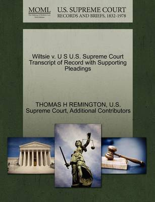 Wiltsie V. U S U.S. Supreme Court Transcript of Record with Supporting Pleadings by Thomas H Remington