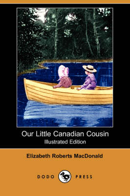 Our Little Canadian Cousin (Illustrated Edition) (Dodo Press) book