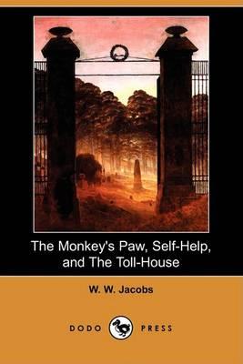 Monkey's Paw, Self-Help, and the Toll-House (Dodo Press) by William Wymark Jacobs