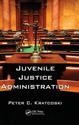 Juvenile Justice Administration by Peter C. Kratcoski