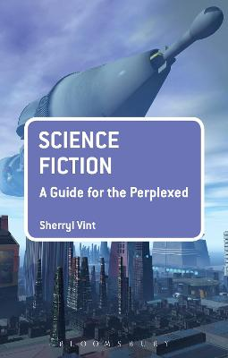 Science Fiction: A Guide for the Perplexed by Sherryl Vint