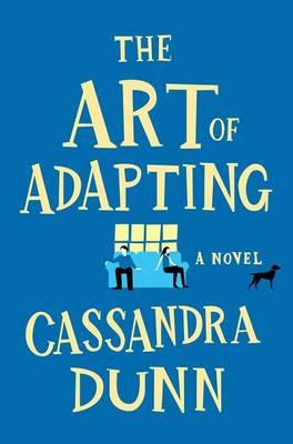 Art of Adapting: A Novel by Cassandra Dunn