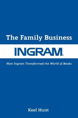 The Family Business: How Ingram Transformed the World of Books book