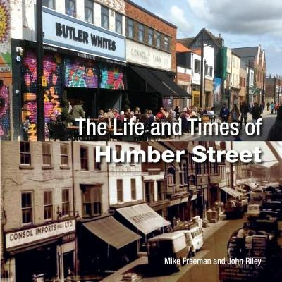 The The Life and Times of Humber Street by Riley