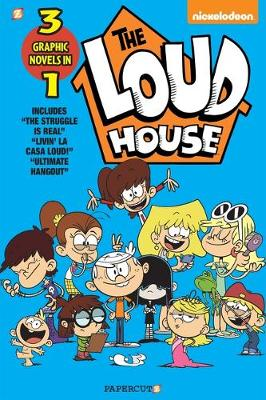 The Loud House 3-in-1 #3: The Struggle is Real, Livin' La Casa Loud, Ultimate Hangout by The Loud House Creative Team