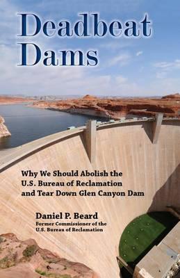 Deadbeat Dams by Daniel P Beard
