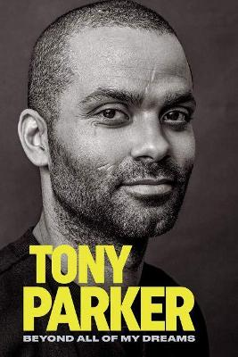 Tony Parker: Beyond All of My Dreams: Beyond All of My Dreams by Tony Parker