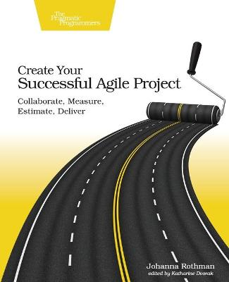 Create Your Succesful Agile Project by Johanna Rothman