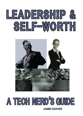Leadership & Self-Worth: A Tech Nerd's Guide by Jamin Emery Chavez