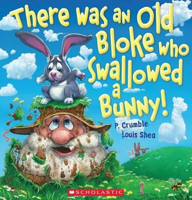There Was an Old Bloke Who Swallowed a Bunny! by P. Crumble