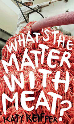 What's the Matter with Meat? by Katy Keiffer
