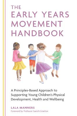 The Early Years Movement Handbook: A Principles-Based Approach to Supporting Young Children's Physical Development, Health and Wellbeing by Lala Manners