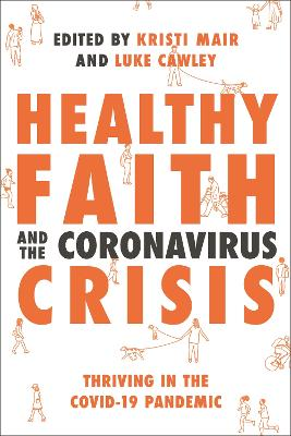 Healthy Faith and the Coronavirus Crisis: Thriving in the Covid-19 Pandemic by Kristi Mair