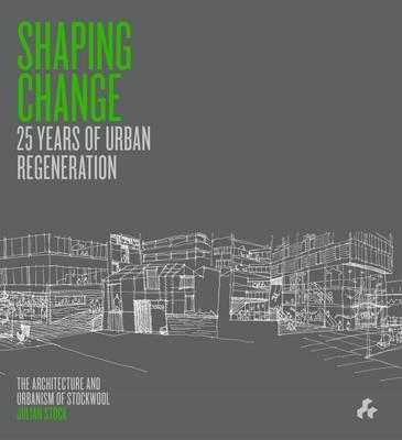 Shaping Change: 25 Years of Urban Regeneration by Julian Stock