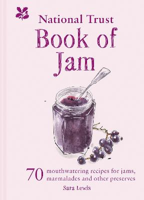 The National Trust Book of Jam: 70 mouthwatering recipes for jams, marmalades and other preserves by Sara Lewis