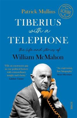 Tiberius with a Telephone: the life and stories of William McMahon book