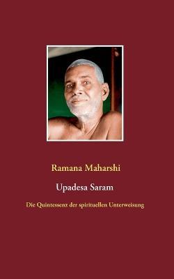 Die Quintessenz der spirituellen Unterweisung (Upadesa Saram) by Ramana Maharshi