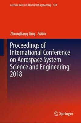 Proceedings of International Conference on Aerospace System Science and Engineering 2018 by Zhongliang Jing