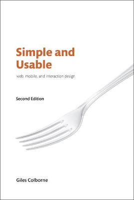 Simple and Usable Web, Mobile, and Interaction Design by Giles Colborne