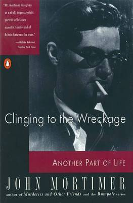 Clinging to the Wreckage by Sir John Mortimer