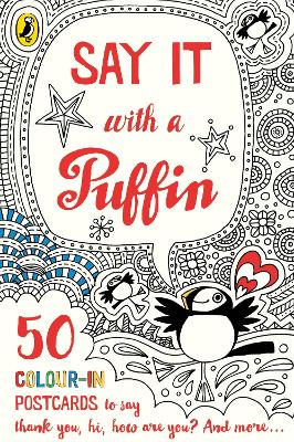 Say It With A Puffin: 50 Colour In Postcards book