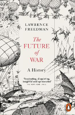 The Future of War: A History by Sir Lawrence Freedman