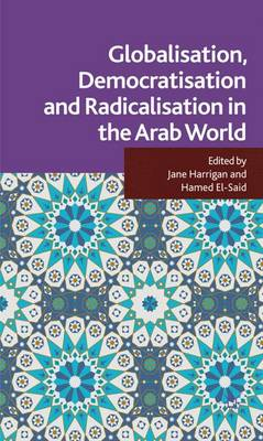 Globalisation, Democratisation and Radicalisation in the Arab World by Jane Harrigan