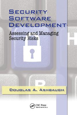 Security Software Development: Assessing and Managing Security Risks book