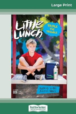 Triple the Trouble: Little Lunch Series (16pt Large Print Edition) by Danny Katz