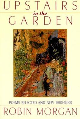 Upstairs in the Garden by Robin Morgan