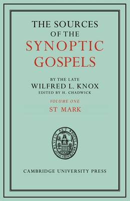 The Sources of the Synoptic Gospels: Volume 1, St Mark by Wilfred Lawrence Knox