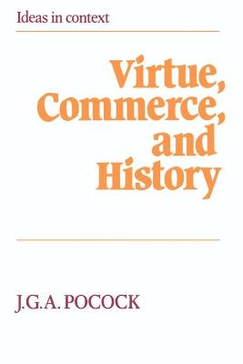 Virtue, Commerce, and History by J. G. A. Pocock