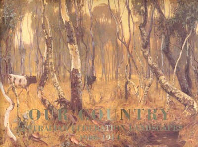 Our Country: Australian Federal Landscapes 1900-1914: Australian Federation Landscapes 1900-1914 by Ron Radford