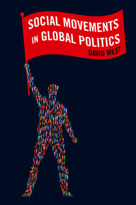 Social Movements in Global Politics by David West
