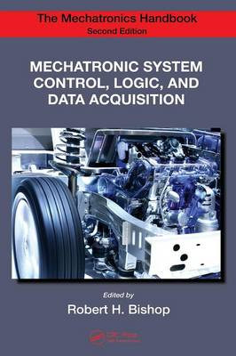 Mechatronic System Control, Logic, and Data Acquisition by Robert H. Bishop