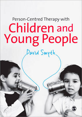Person-Centred Therapy with Children and Young People by David Smyth