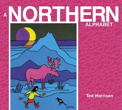 Northern Alphabet, A by Ted Harrison