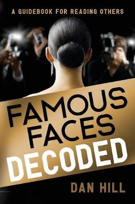 Famous Faces Decoded: A Guidebook for Reading Others by Dan Hill