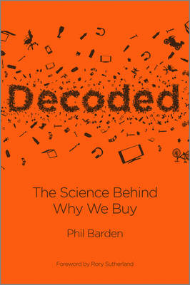 Decoded - the Science Behind Why We Buy by Phil Barden