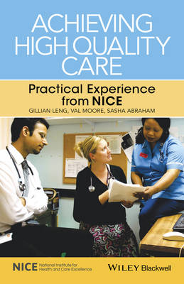 Achieving High Quality Care - Practical Experiencefrom Nice by Gillian Leng